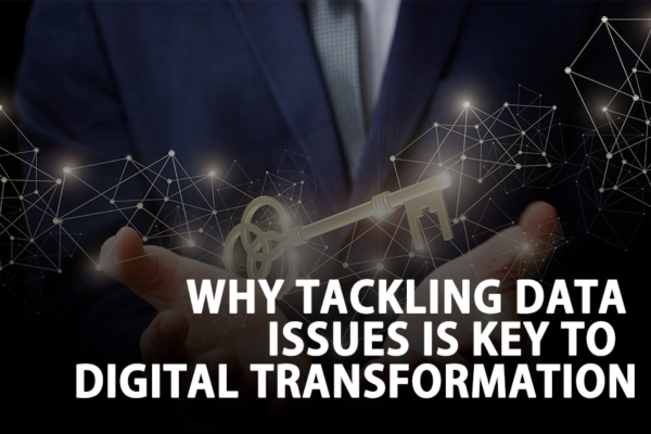 Why tackling data issues is key to digital transformation