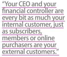 Your CEO and your financial controller are every bit as much your internal customer